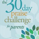 The 30 Day Praise Challenge for Parents, book review + giveaway