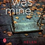 What Was Mine by Helen Klein Ross ~ a novel