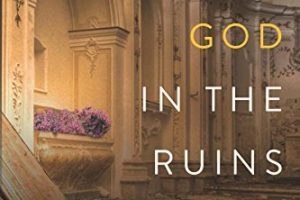 Finding God in the Ruins by Matt Bays ~ for inspiration