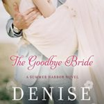 The Goodbye Bride by Denise Hunter ~ a novel