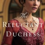 The Reluctant Duchess by Roseanna M. White ~ a novel