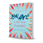 Brave Is the New Beautiful by Lee Wolfe Blum | book review